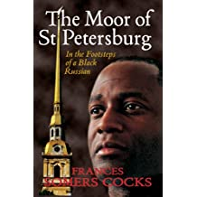The Moor of St Petersburg: In the Footsteps of a Black Russian