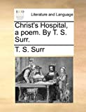 Christ's Hospital, a Poem by T S Surr, T. S. Surr, 1140957600