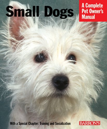 Small Dogs (Complete Pet Owner's Manual)