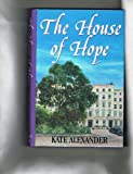 The House of Hope, Kate Alexander, 0312109970