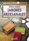 Como hacer jabones artesanales / How to make artisans Soaps (Emprendimientos) (Emprendimientos) (Spanish Edition)