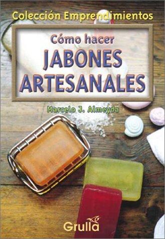 Como hacer jabones artesanales / How to make artisans Soaps (Emprendimientos) (Emprendimientos) (Spanish Edition) by LA Grulla