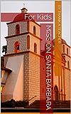 Search : Mission Santa Barbara: For Kids (California Missions Book 4)