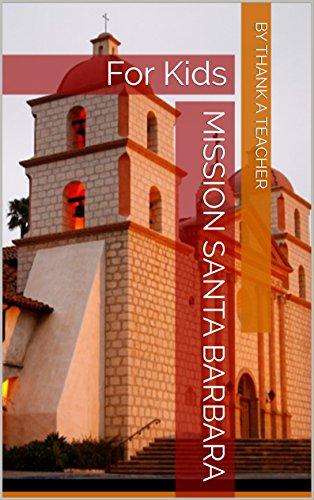 Mission Santa Barbara: For Kids (California Missions Book 4)