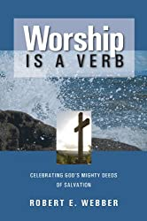 Worship is a Verb: Celebrating God's Mighty Deeds of Salvation