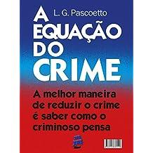 A Equação do Crime: A melhor maneira de reduzir o crime é saber como o criminoso pensa