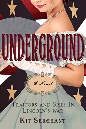 Underground: Traitors and Spies in Lincoln's War (Women Spies Book 2)