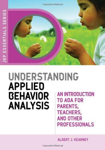 Understanding Applied Behavior Analysis: An Introduction to ABA for Parents, Teachers, and Other Professionals (JKP Essentials Series)