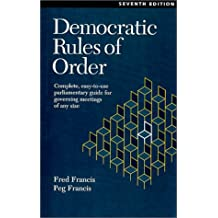 Democratic Rules of Order: Complete, Easy-To-Use Parliamentary Guide for Governing Meetings of Any Size