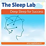 Deep Sleep for Success with Hypnosis and Meditation: The Sleep Lab with Amy Applebaum | Amy Applebaum