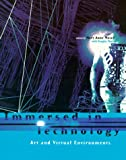 Immersed in Technology Art and Virtual Environments, , 0262631830