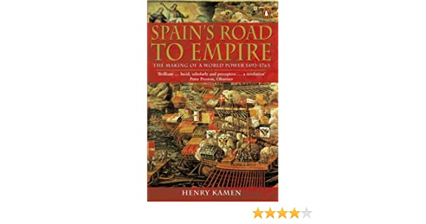 Spains Road to Empire: The Making of a World Power, 1492-1763 ...