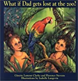 What If Dad Gets Lost at the Zoo?, Florence Stevens and Ginette Lamont-Clarke, 0887762727