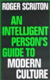 An Intelligent Person's Guide to Modern Culture