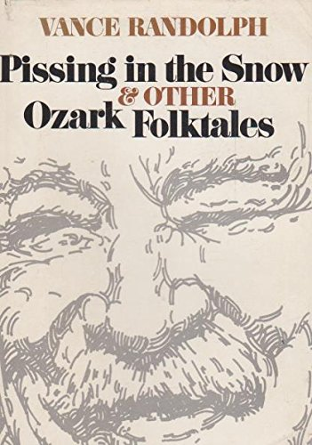 Image for Pissing in the Snow and Other Ozark Folktales