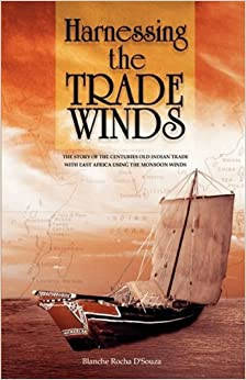 Book Harnessing the Trade Winds. The Story of the Centuries-Old Indian Trade with East Africa, using the Monsoon Winds by Blanche D'Souza (2008-06-01)