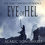 Eye of Hel: Ten Tears Chronicles, Book 2 | Alaric Longward
