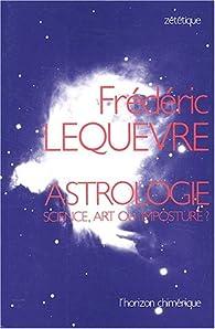 Astrologie. Science, art ou imposture ? par Frédéric Lequèvre