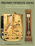 Precision Pendulum Clocks: France, Germany, America, and Recent Advancements (Schiffer Book for Collectors) (Volume 2)