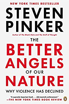 The Better Angels of Our Nature: Why Violence Has Declined by [Pinker, Steven]