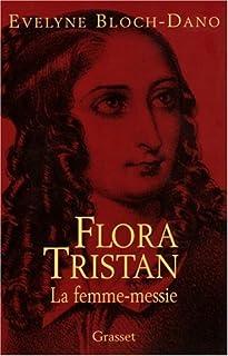 Flora Tristan : La Femme-Messie, Bloch-Dano, Evelyne