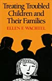 img - for Treating Troubled Children and Their Families by Ellen F. Wachtel PhD JD (1994-05-20) book / textbook / text book