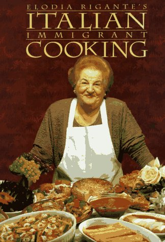 Italian Immigrant Cooking (Immigrant Cookbook Series, Bk. #1) by Elodia Rigante