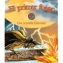 El primer fuego: Una leyenda Chéroqui [First Fire: A Cherokee Folktale] (Spanish Edition)
