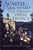 Front cover for the book A Castle in the Backyard: The Dream of a House in France by Betsy Draine