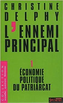 L'ennemi principal, tome 1 : Economie politique du patriarcat par Delphy