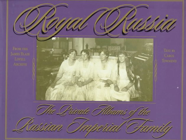 Royal Russia: The Private Albums Of The Russian Imperial Family