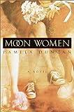 Moon Women, Pamela Duncan, 0385335180