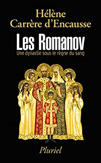 Les Romanov : une dynastie sous le règne du sang, Carrère d'Encausse, Hélène