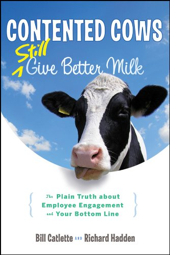 Read Online Contented Cows Still Give Better Milk, Revised and Expanded: The Plain Truth about Employee Engagement and Your Bottom Line pdf