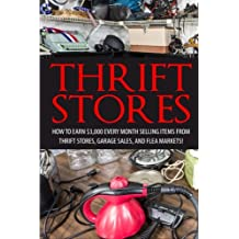 Thrift Store: How to Earn $3000+ Every Month Selling Easy to Find Items From Thrift Stores, Garage Sales, and Flea Markets