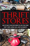 Thrift Store: How to Earn $3000+ Every Month Selling Easy to Find Items From Thrift Stores, Garage Sales, and Flea Markets (Amazon FBA - Selling on ... Online - Etsy Business - Work From Home)