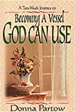 Becoming a Vessel God Can Use, Donna Partow, 1556616635