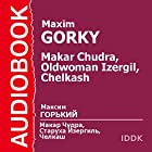 Makar Chudra, The Old Woman Izergil, and Chelkash [Russian Edition] Audiobook by Maxim Gorky Narrated by Dmitry Kinge