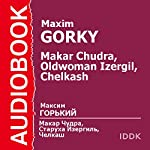 Makar Chudra, The Old Woman Izergil, and Chelkash [Russian Edition] | Maxim Gorky