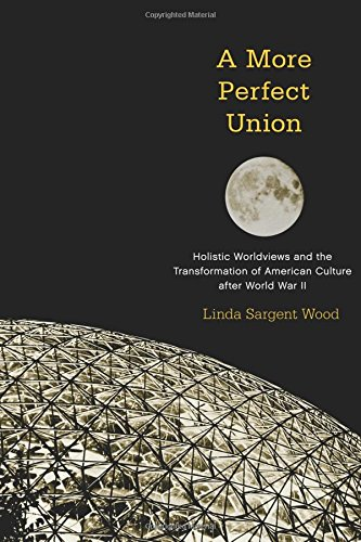 A More Perfect Union: Holistic Worldviews and the Transformation of American Culture after World War (View Union)