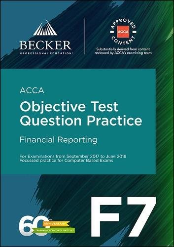ACCA Approved – F7 Financial Reporting (September 2017 to June 2018 Exams): Objective Test Question Practice Booklet