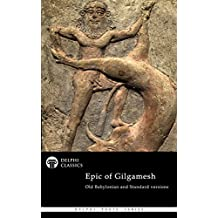 The Epic of Gilgamesh - Old Babylonian and Standard versions (Illustrated) (Delphi Poets Series Book 73)