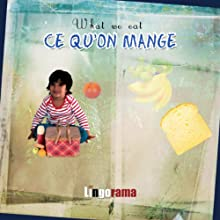 My First French Lessons: Ce Qu'on Mange [What We Eat (Part 4)] Audiobook by Alexa Polidoro Narrated by Alexa Polidoro