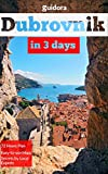 Dubrovnik in 3 Days (Travel Guide 2018) - A 72 Hours Perfect Plan with the Best Things to Do in Dubrovnik: Where to Stay,Eat,Go Out. What to Do,See,Visit.Best Day Tours to Elafiti,Montenegro,Lokrum.