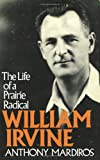 William Irvine : The Life of a Prairie Radical, Mardiros, Anthony, 0888622376