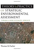 The Theory and Practice of Strategic Environmental Assessment, Thomas B. Fischer, 1844074536
