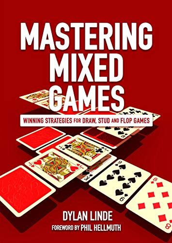 (Mastering Mixed Games: Winning Strategies for Draw, Stud and Flop Games)