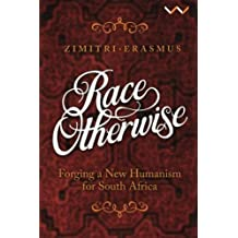 Race Otherwise: Forging A New Humanism For South Africa