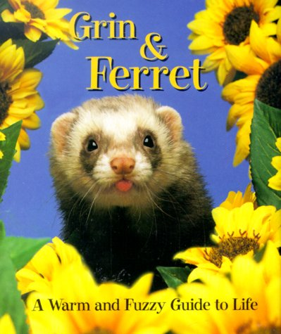 Grin & Ferret a Warm and Fuzzy Guide to Life