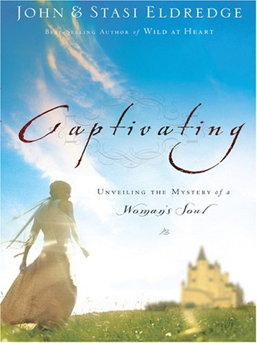 Captivating: Unveiling the Mystery of a Woman's Soul (Christian Softcover Originals)